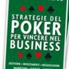 """""""Strategie del Poker per Vincere nel Business"""" di David Apostolico"""