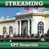 Guarda l' EPT Deauville in diretta streaming!