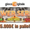 Su Gioco Digitale 5.000€ in palio con le classifiche Power Series!