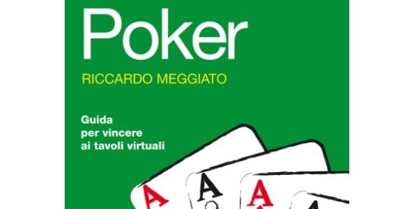 Poker di Riccardo Meggiato, guida per vincere ai tavoli virtuali – APOGEO