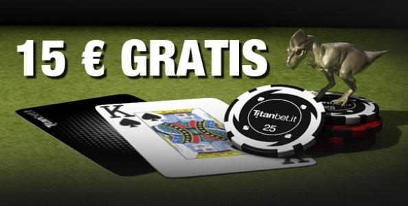 15 euro IN REGALO se inizi a giocare su Titanbet!