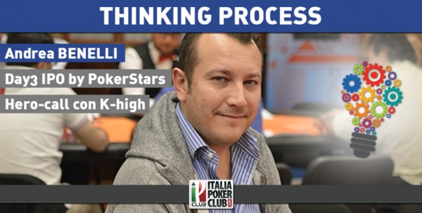 Thinking process – Andrea Benelli bluff catcha con K-High al Day3 dell'IPO by PokerStars!