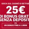 Che occasione al Casinò di BetFair: per i nuovi iscritti 25€ bonus IN REGALO e 1.000€ di bonus aggiuntivo!