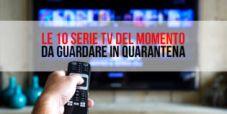 Le 10 Serie Tv del momento da guardare in quarantena