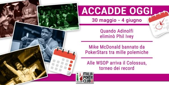 Accadde Oggi: Adinolfi elimina Ivey, McDonald bannato da Stars, il Colossus WSOP frantuma i record
